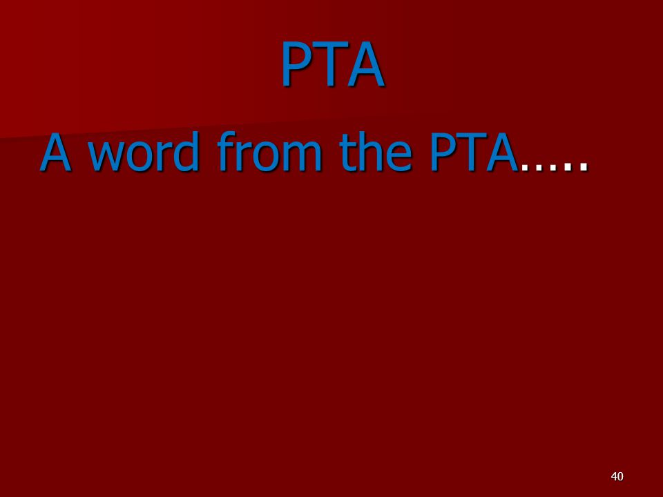 40 PTA A word from the PTA…..