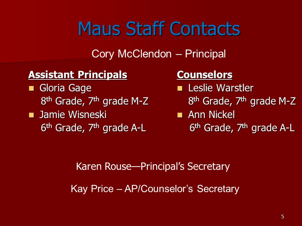 5 Maus Staff Contacts Maus Staff Contacts Assistant Principals Gloria Gage Gloria Gage 8 th Grade, 7 th grade M-Z 8 th Grade, 7 th grade M-Z Jamie Wis