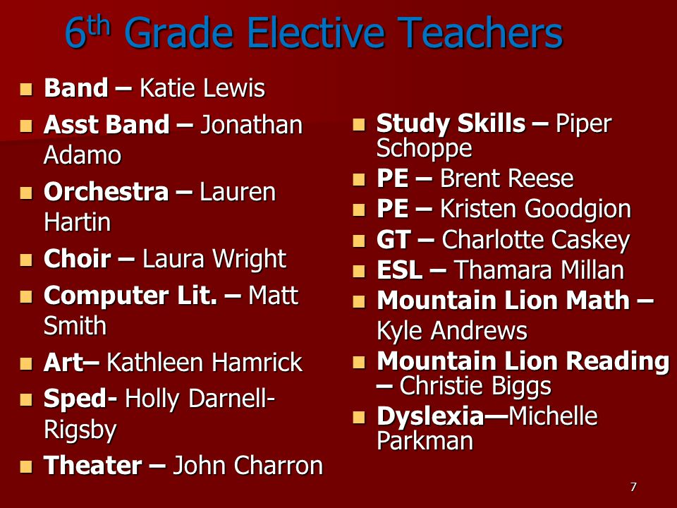 7 6 th Grade Elective Teachers Band – Katie Lewis Band – Katie Lewis Asst Band – Jonathan Adamo Asst Band – Jonathan Adamo Orchestra – Lauren Hartin O