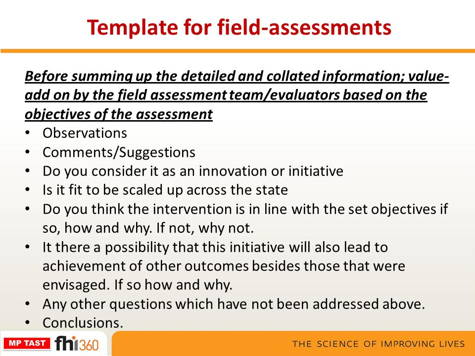 Before summing up the detailed and collated information; value- add on by the field assessment team/evaluators based on the objectives of the assessme
