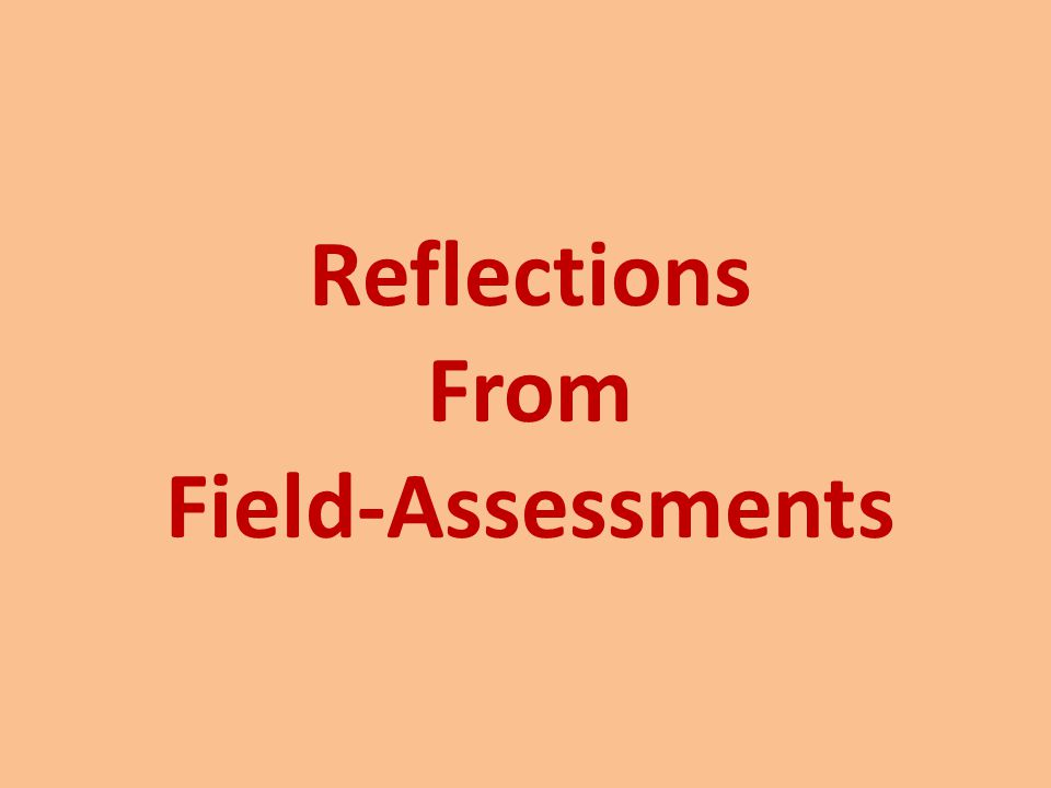 Reflections From Field-Assessments