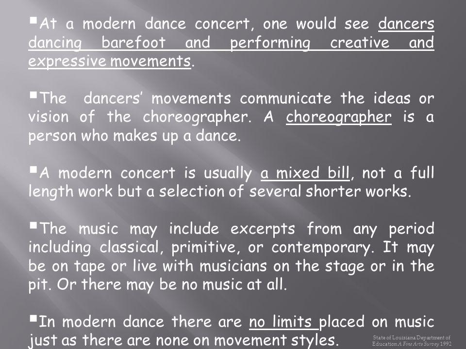 At a modern dance concert, one would see dancers dancing barefoot and performing creative and expressive movements. The dancers movements communicate