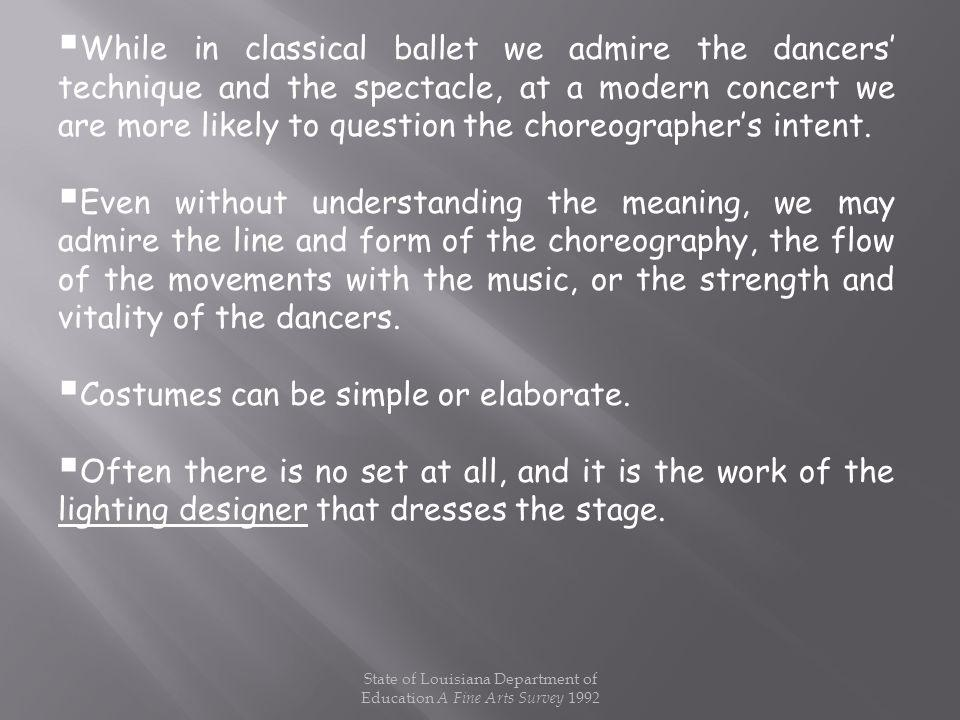 While in classical ballet we admire the dancers technique and the spectacle, at a modern concert we are more likely to question the choreographers int