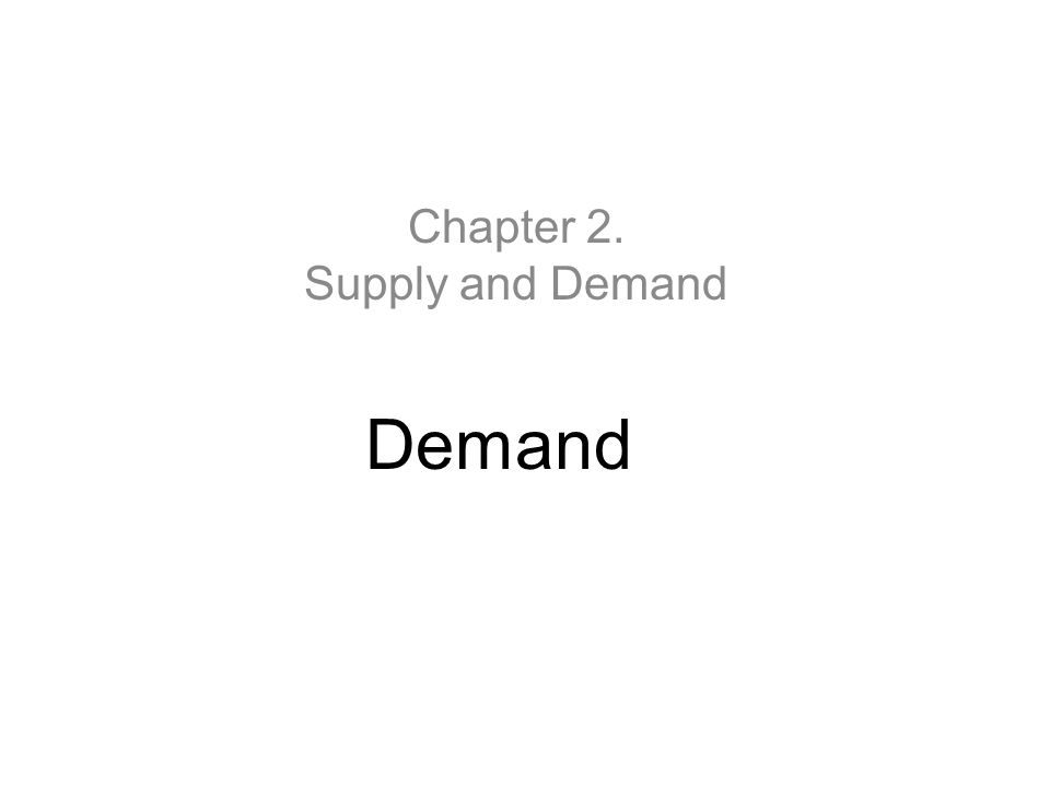 Demand Chapter 2. Supply and Demand