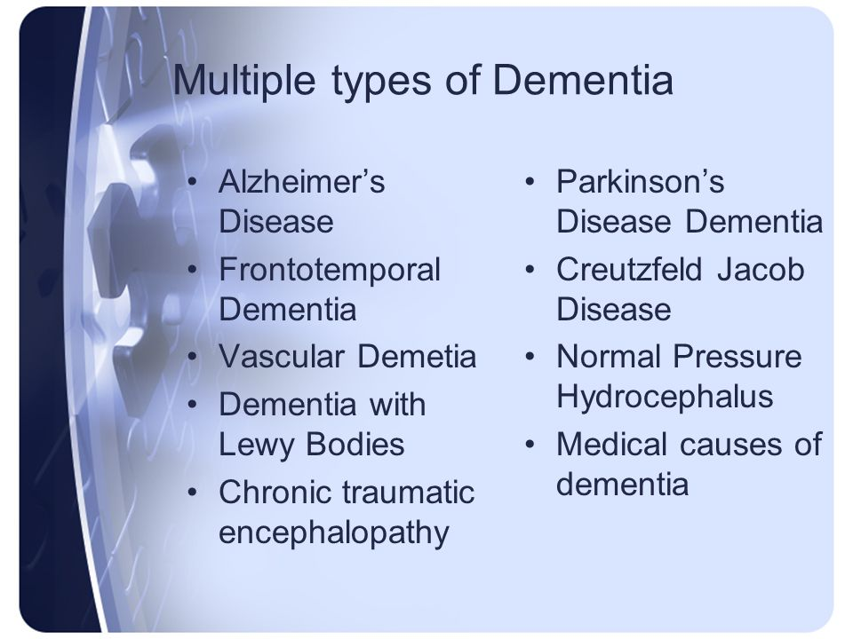 Multiple types of Dementia Alzheimers Disease Frontotemporal Dementia Vascular Demetia Dementia with Lewy Bodies Chronic traumatic encephalopathy Park