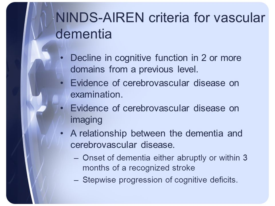 NINDS-AIREN criteria for vascular dementia Decline in cognitive function in 2 or more domains from a previous level. Evidence of cerebrovascular disea