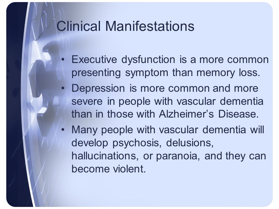 Clinical Manifestations Executive dysfunction is a more common presenting symptom than memory loss. Depression is more common and more severe in peopl