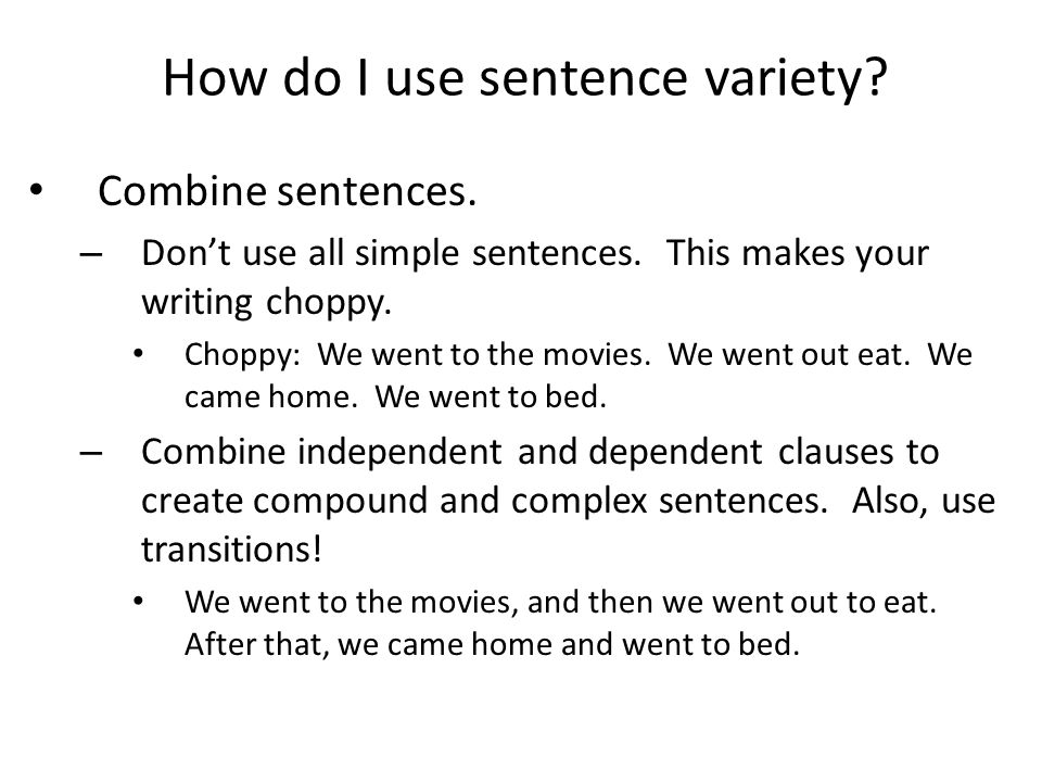 How do I use sentence variety.Combine sentences. – Dont use all simple sentences.