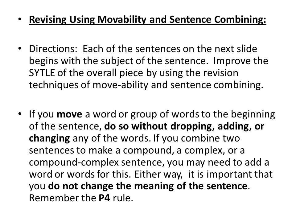 Revising Using Movability and Sentence Combining: Directions: Each of the sentences on the next slide begins with the subject of the sentence. Improve