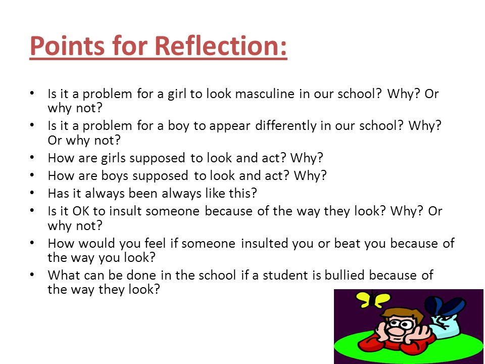 Points for Reflection: Is it a problem for a girl to look masculine in our school? Why? Or why not? Is it a problem for a boy to appear differently in