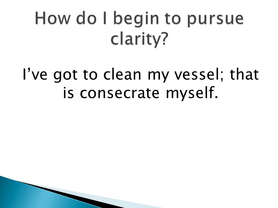 Ive got to clean my vessel; that is consecrate myself.