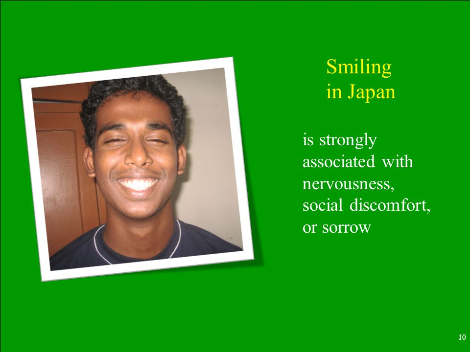10 Smiling in Japan is strongly associated with nervousness, social discomfort, or sorrow