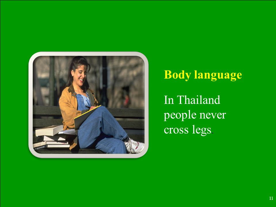 11 Body language In Thailand people never cross legs.