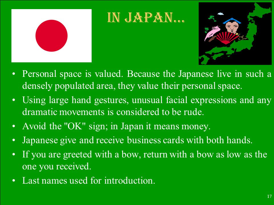 17 In Japan… Personal space is valued.
