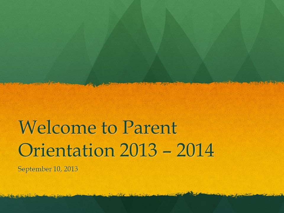 Welcome to Parent Orientation 2013 – 2014 September 10, 2013