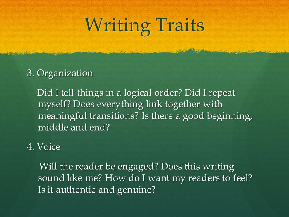 Writing Traits 3. Organization Did I tell things in a logical order.