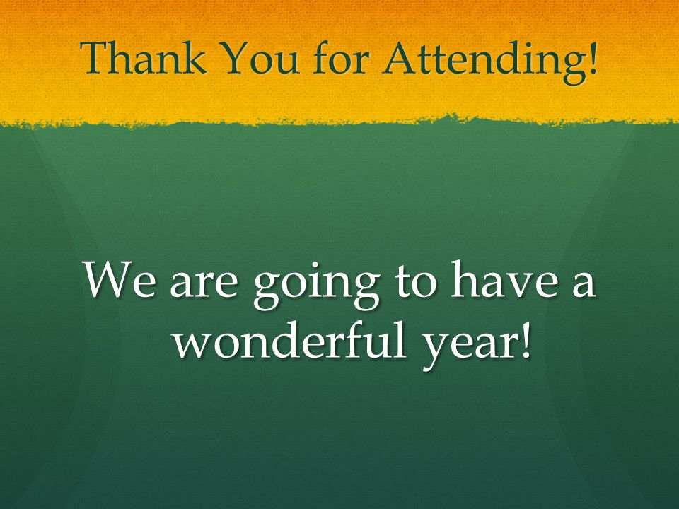 Thank You for Attending! We are going to have a wonderful year!