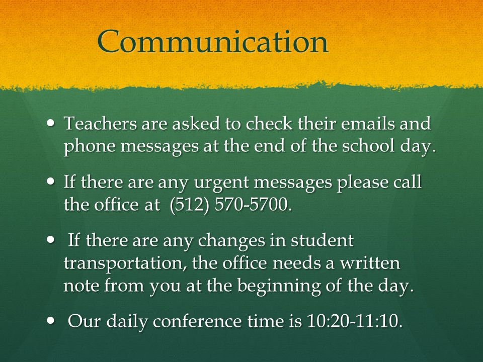 Communication Teachers are asked to check their emails and phone messages at the end of the school day.