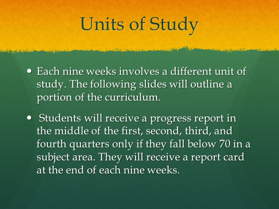 Units of Study Each nine weeks involves a different unit of study.