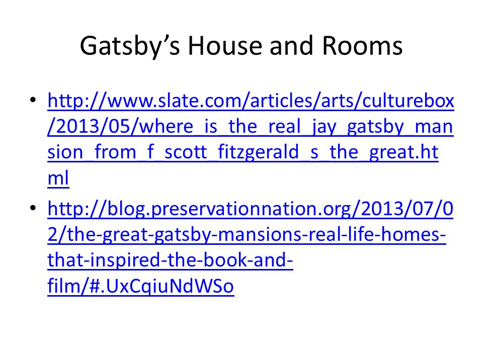 Gatsbys House and Rooms http://www.slate.com/articles/arts/culturebox /2013/05/where_is_the_real_jay_gatsby_man sion_from_f_scott_fitzgerald_s_the_gre