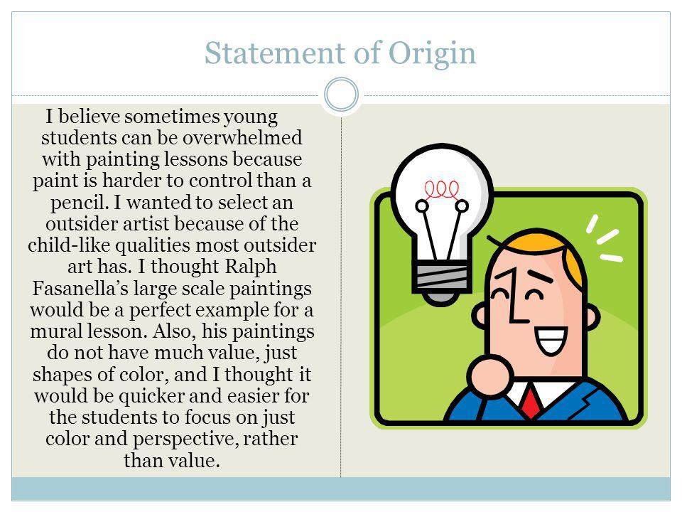 Statement of Origin I believe sometimes young students can be overwhelmed with painting lessons because paint is harder to control than a pencil.