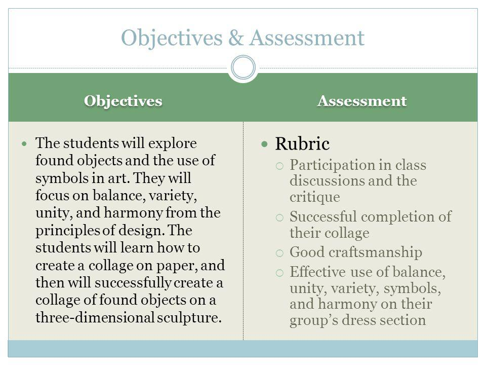 Objectives Assessment The students will explore found objects and the use of symbols in art.