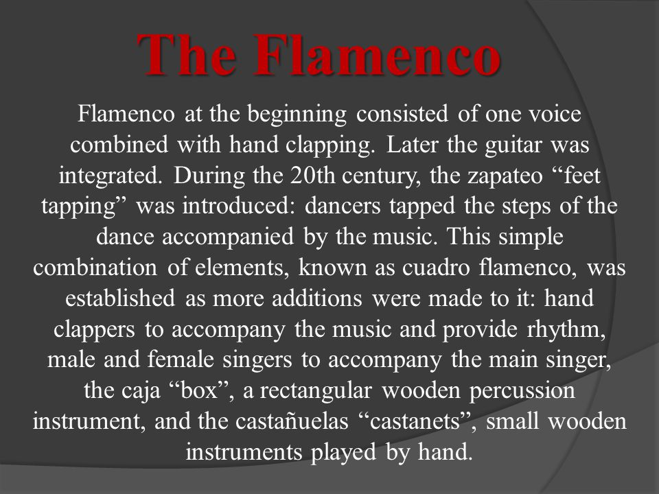 The Flamenco Flamenco at the beginning consisted of one voice combined with hand clapping.