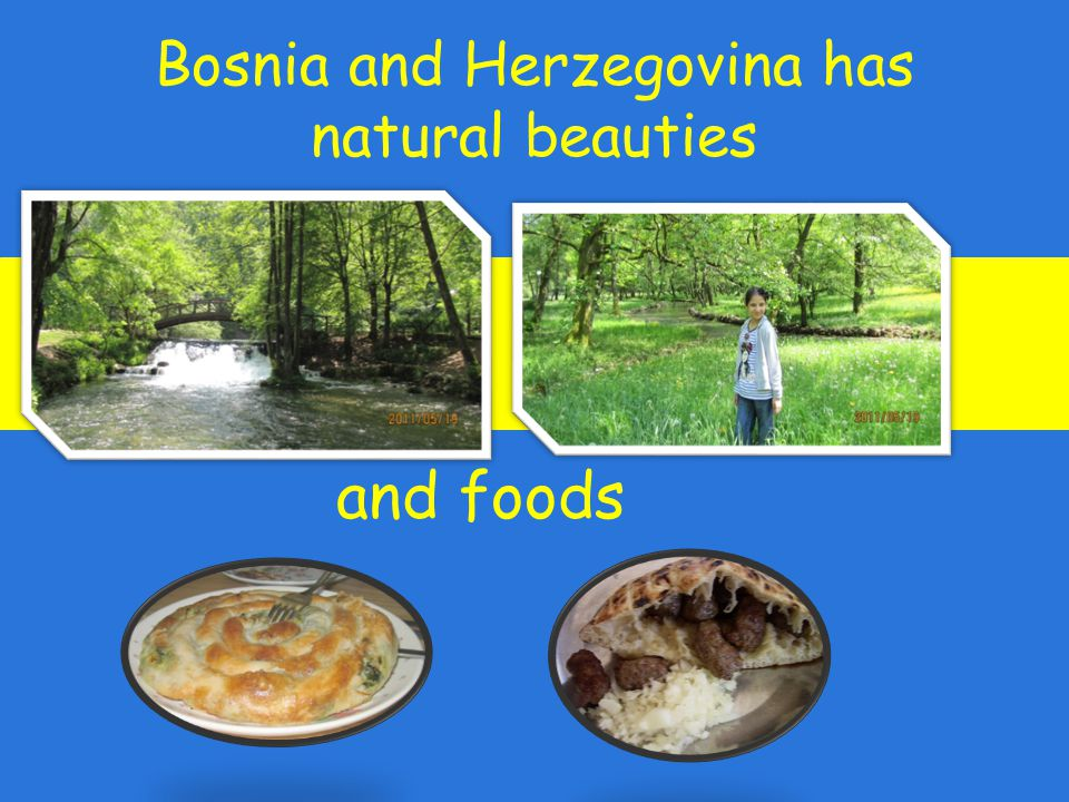 Bosnia and Herzegovina has natural beauties and foods