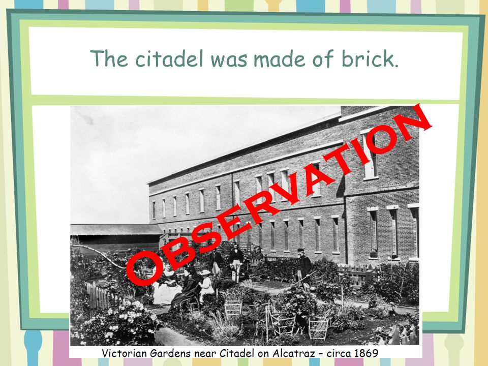 The citadel was made of brick. Observation
