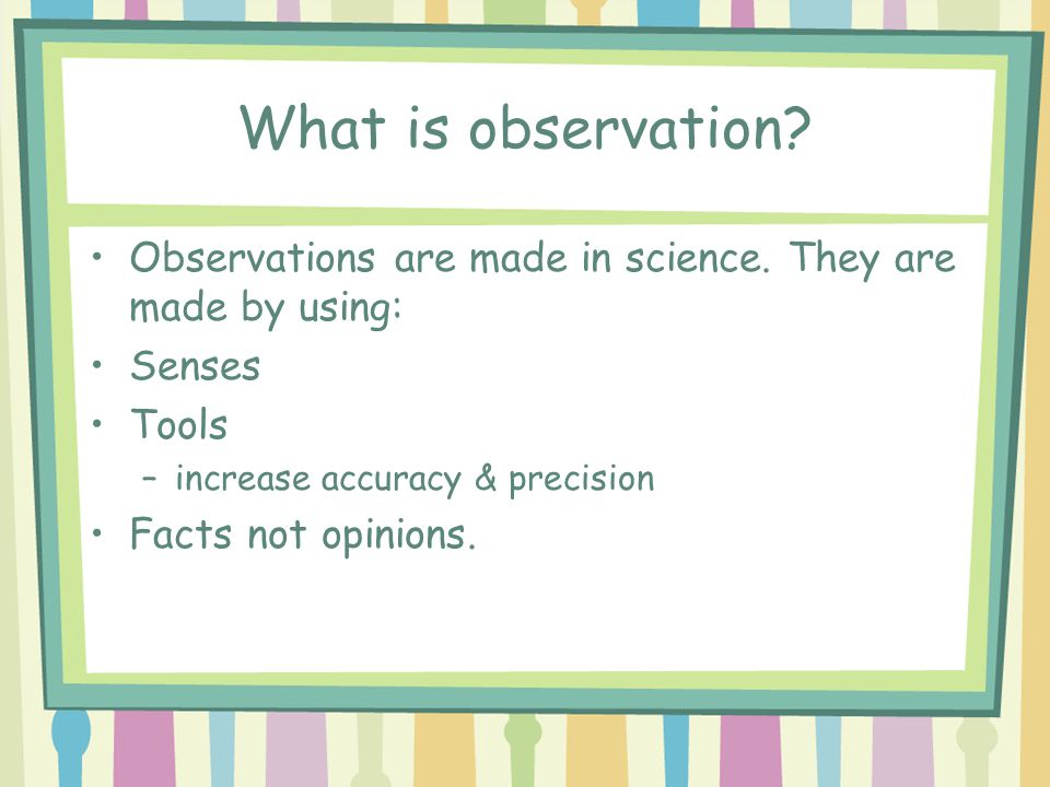What is observation.Observations are made in science.