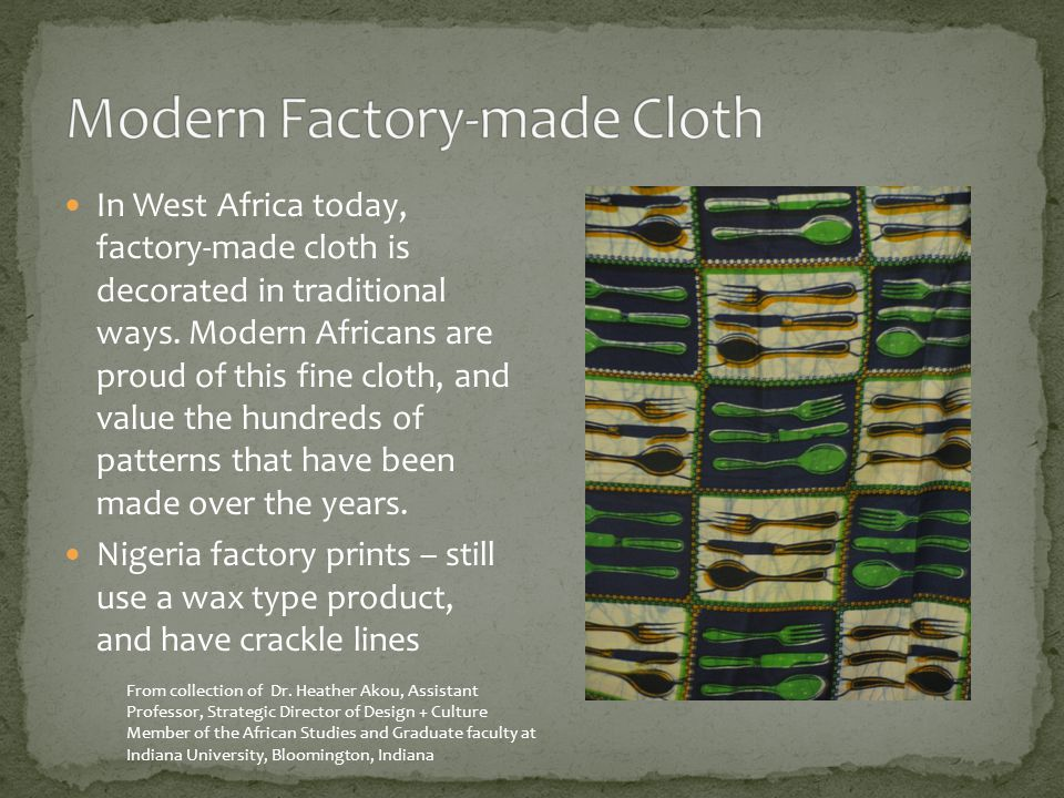 In West Africa today, factory-made cloth is decorated in traditional ways.