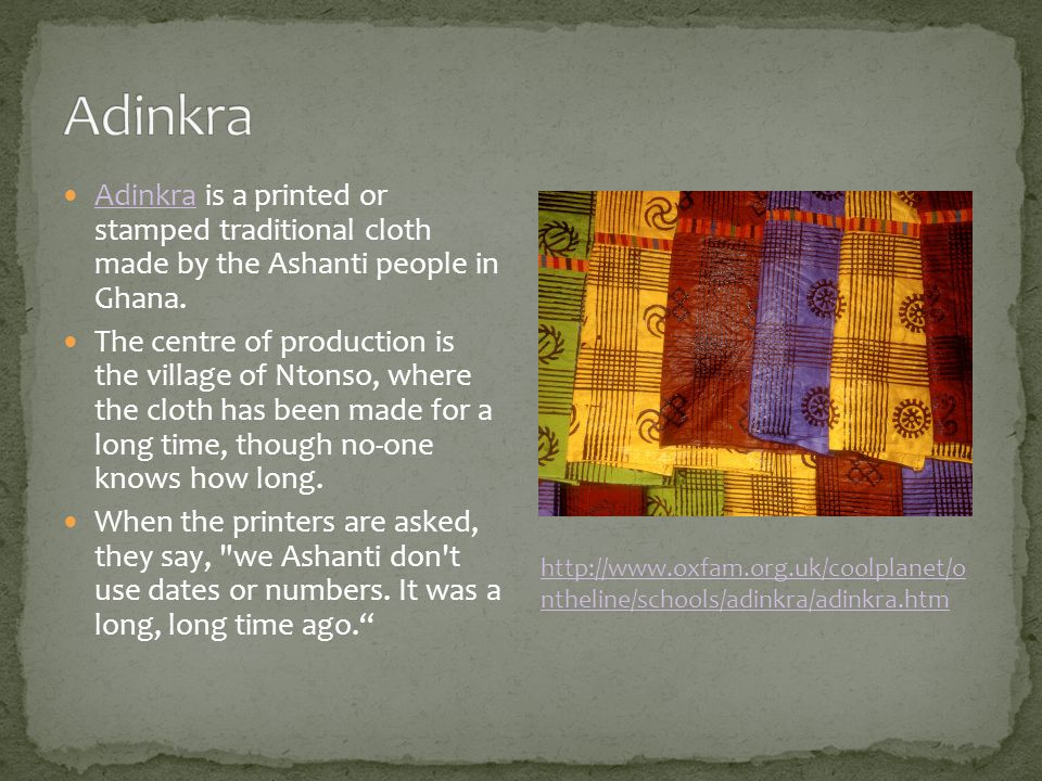 Adinkra is a printed or stamped traditional cloth made by the Ashanti people in Ghana.