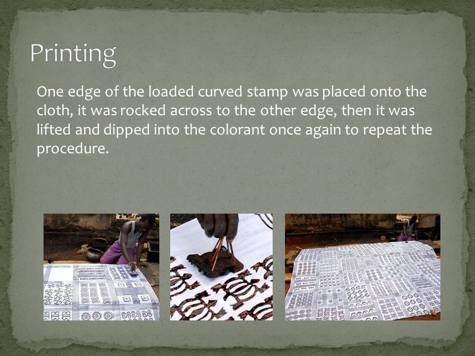 One edge of the loaded curved stamp was placed onto the cloth, it was rocked across to the other edge, then it was lifted and dipped into the colorant once again to repeat the procedure.