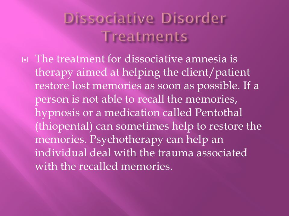 The treatment for dissociative amnesia is therapy aimed at helping the client/patient restore lost memories as soon as possible. If a person is not ab