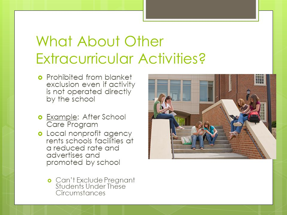 What About Other Extracurricular Activities? Prohibited from blanket exclusion even if activity is not operated directly by the school Example: After