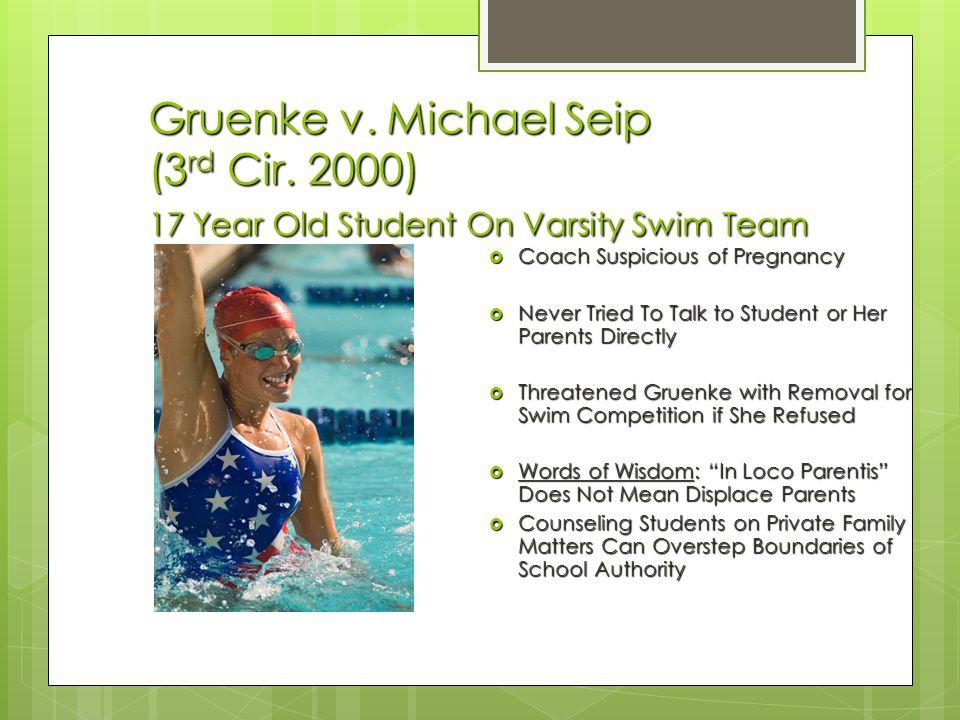 Gruenke v. Michael Seip (3 rd Cir. 2000) 17 Year Old Student On Varsity Swim Team Coach Suspicious of Pregnancy Coach Suspicious of Pregnancy Never Tr