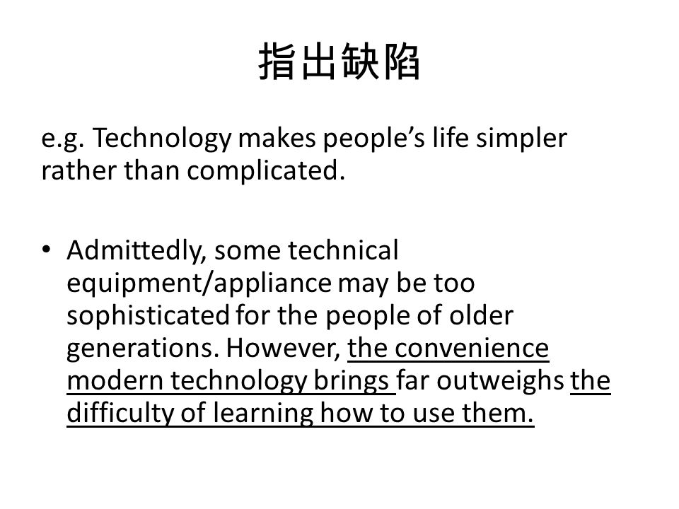 e.g. Technology makes peoples life simpler rather than complicated.