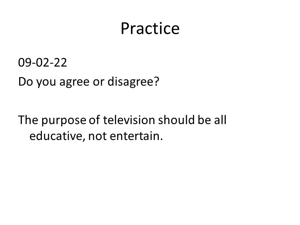 Practice 09-02-22 Do you agree or disagree.
