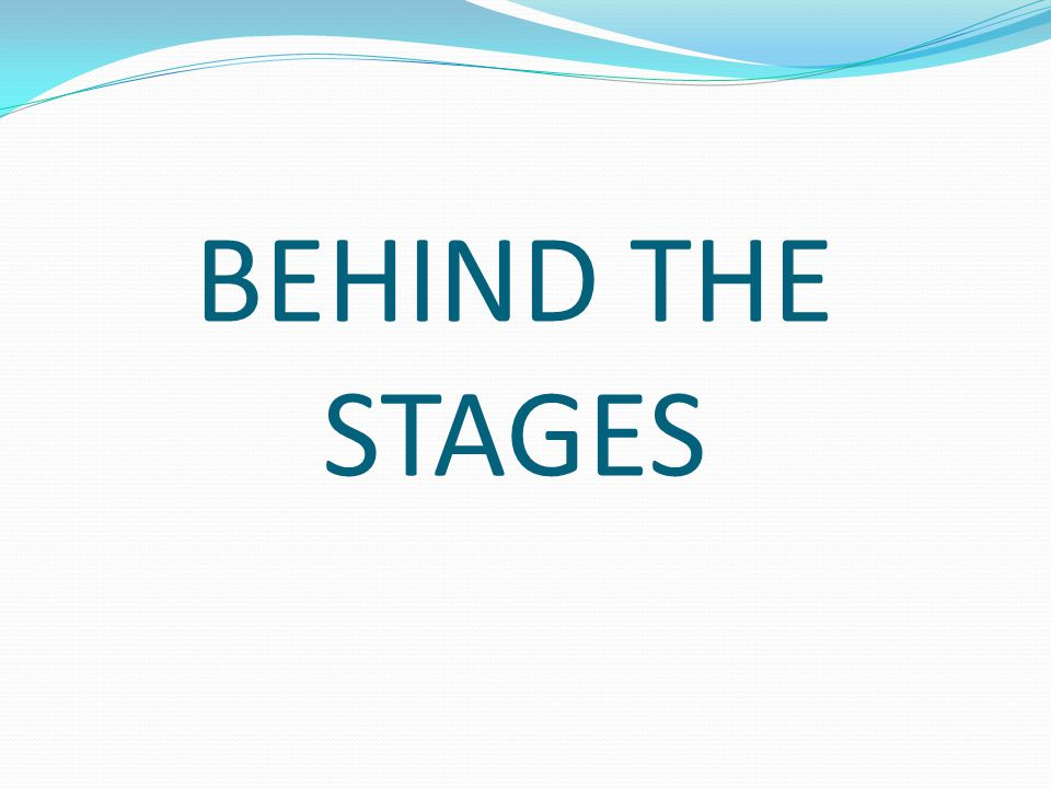 BEHIND THE STAGES