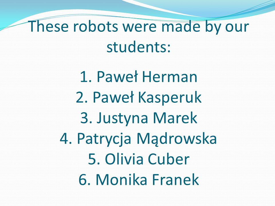 These robots were made by our students: 1. Paweł Herman 2.