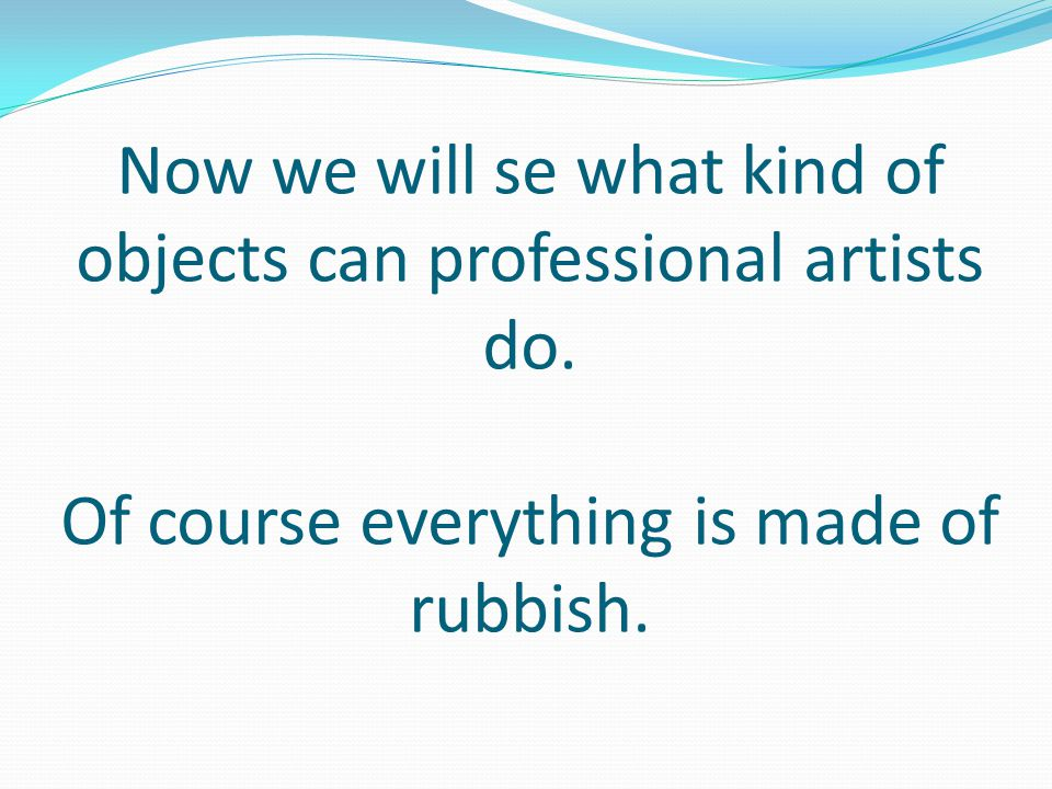 Now we will se what kind of objects can professional artists do.