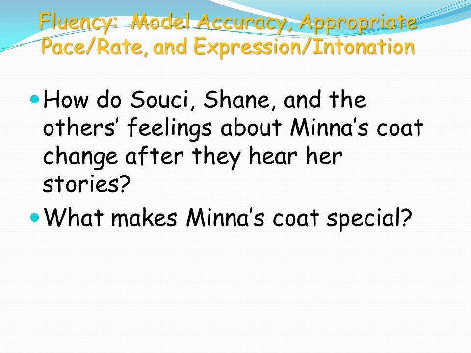 Fluency: Model Accuracy, Appropriate Pace/Rate, and Expression/Intonation How do Souci, Shane, and the others feelings about Minnas coat change after