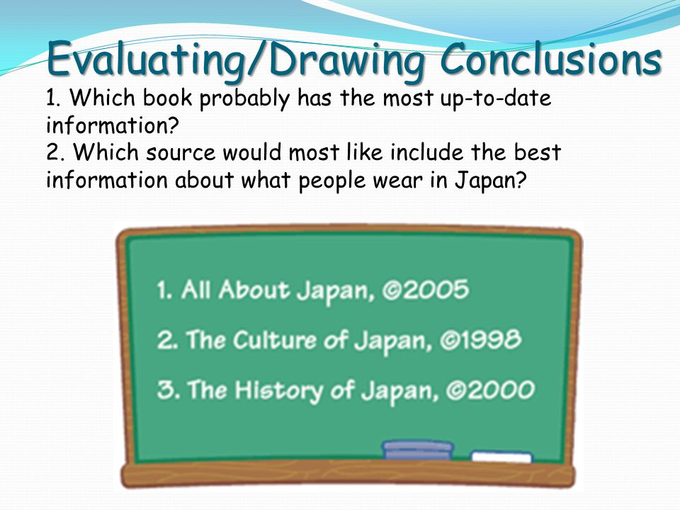 Evaluating/Drawing Conclusions Evaluating/Drawing Conclusions 1. Which book probably has the most up-to-date information? 2. Which source would most l