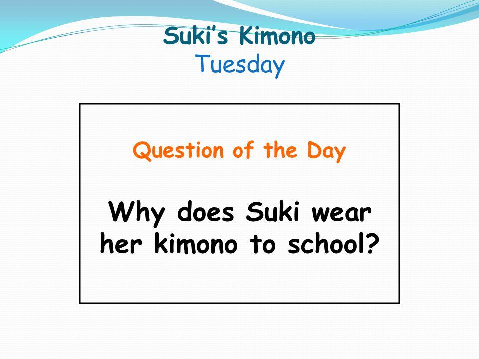 Sukis Kimono Tuesday Question of the Day Why does Suki wear her kimono to school?