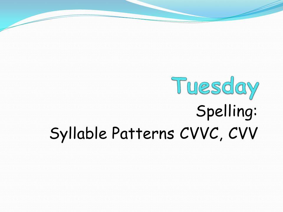 Spelling: Syllable Patterns CVVC, CVV