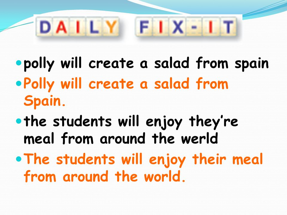 polly will create a salad from spain Polly will create a salad from Spain. the students will enjoy theyre meal from around the werld The students will