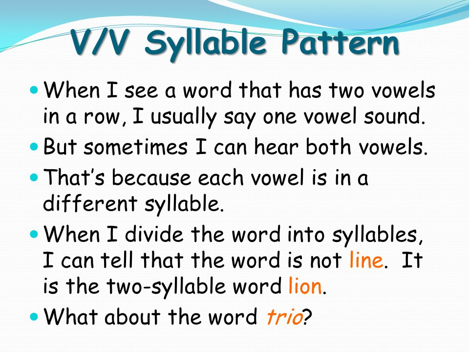 V/V Syllable Pattern When I see a word that has two vowels in a row, I usually say one vowel sound. But sometimes I can hear both vowels. Thats becaus