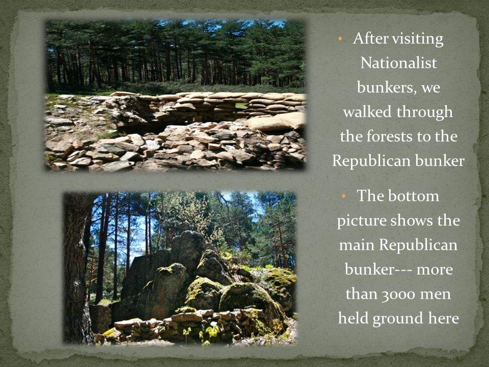 After visiting Nationalist bunkers, we walked through the forests to the Republican bunker The bottom picture shows the main Republican bunker--- more than 3000 men held ground here