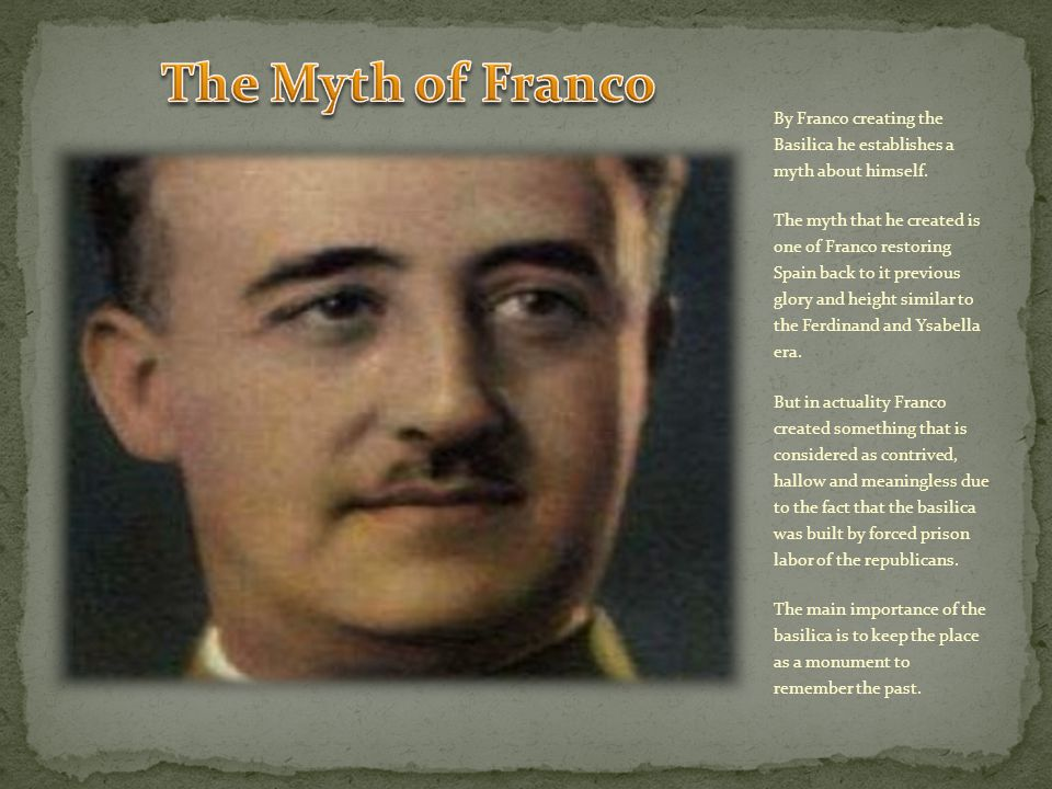 By Franco creating the Basilica he establishes a myth about himself.