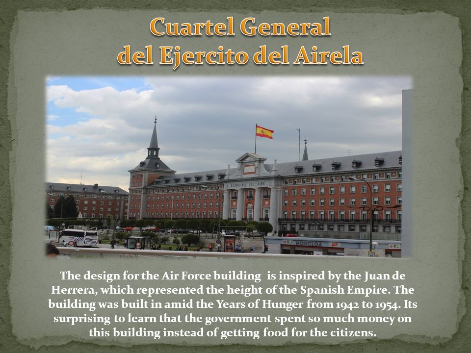 The design for the Air Force building is inspired by the Juan de Herrera, which represented the height of the Spanish Empire.